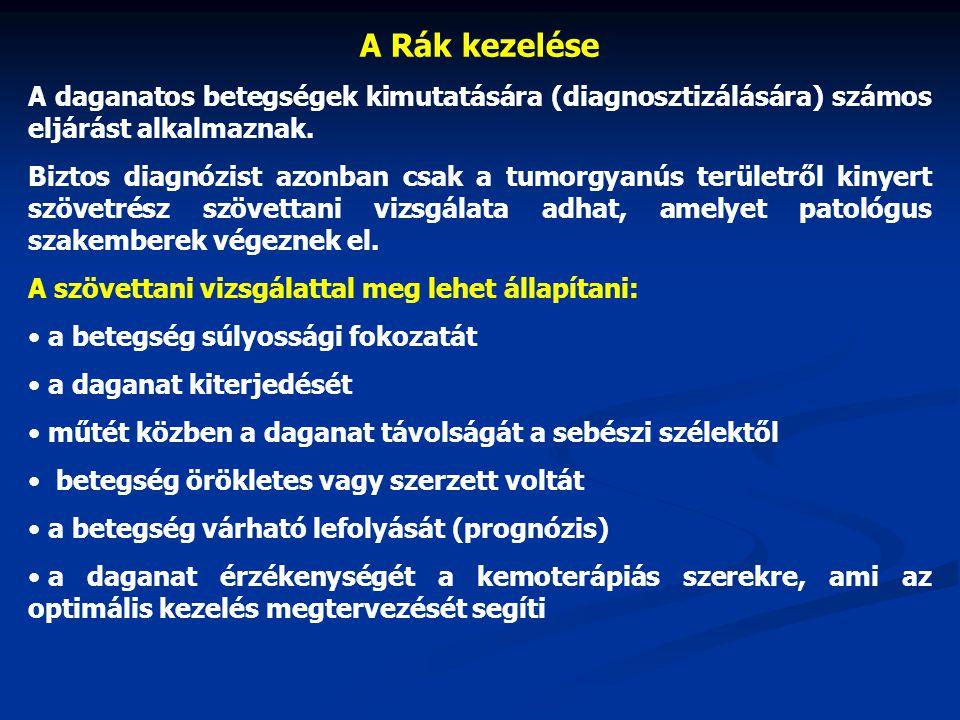 A Rák kezelése A daganatos betegségek kimutatására (diagnosztizálására) számos eljárást alkalmaznak.