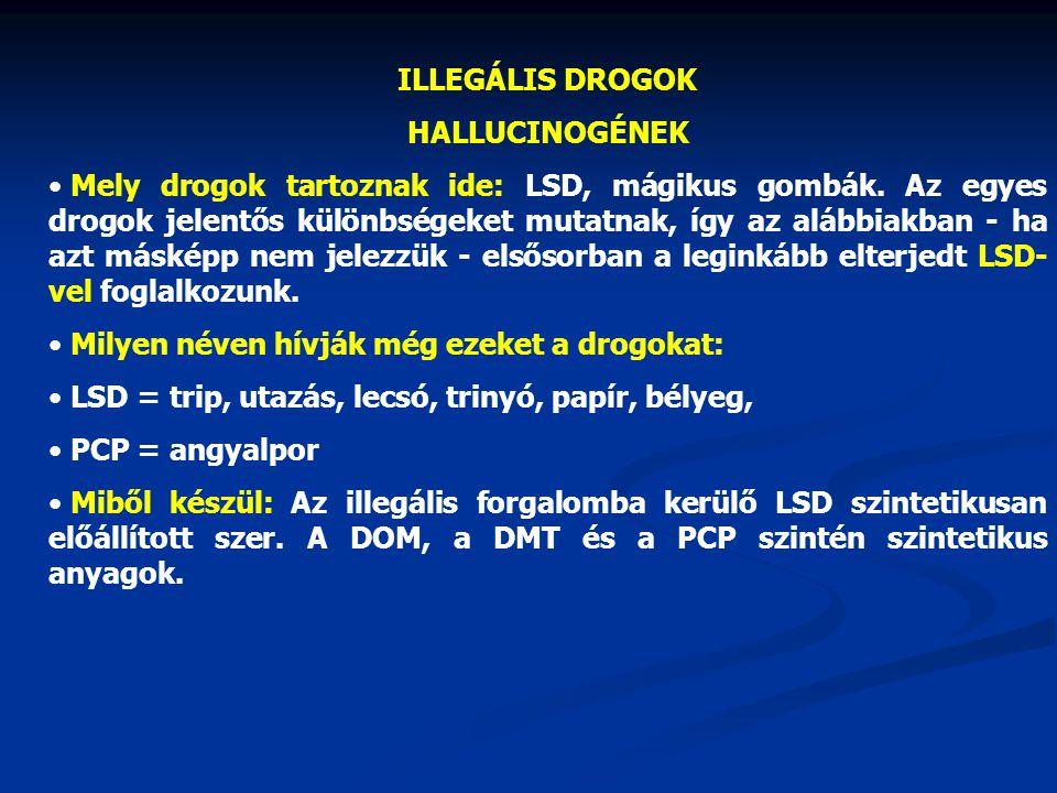 ILLEGÁLIS DROGOK HALLUCINOGÉNEK Mely drogok tartoznak ide: LSD, mágikus gombák. Az egyes drogok jelentős különbségeket mutatnak, így az alábbiakban -