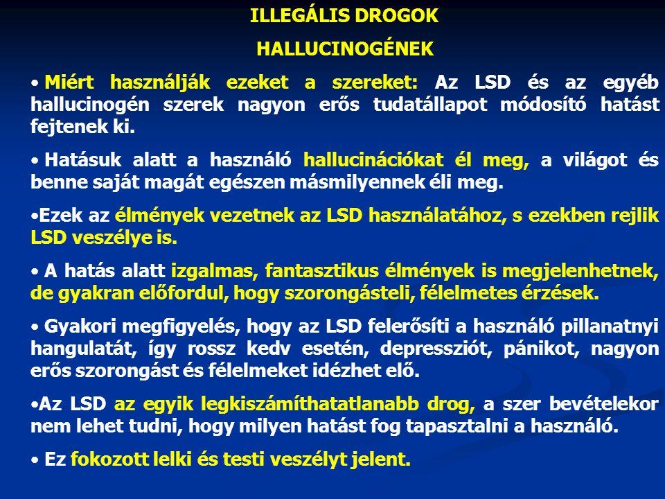 ILLEGÁLIS DROGOK HALLUCINOGÉNEK Miért használják ezeket a szereket: Az LSD és az egyéb hallucinogén szerek nagyon erős tudatállapot módosító hatást fe