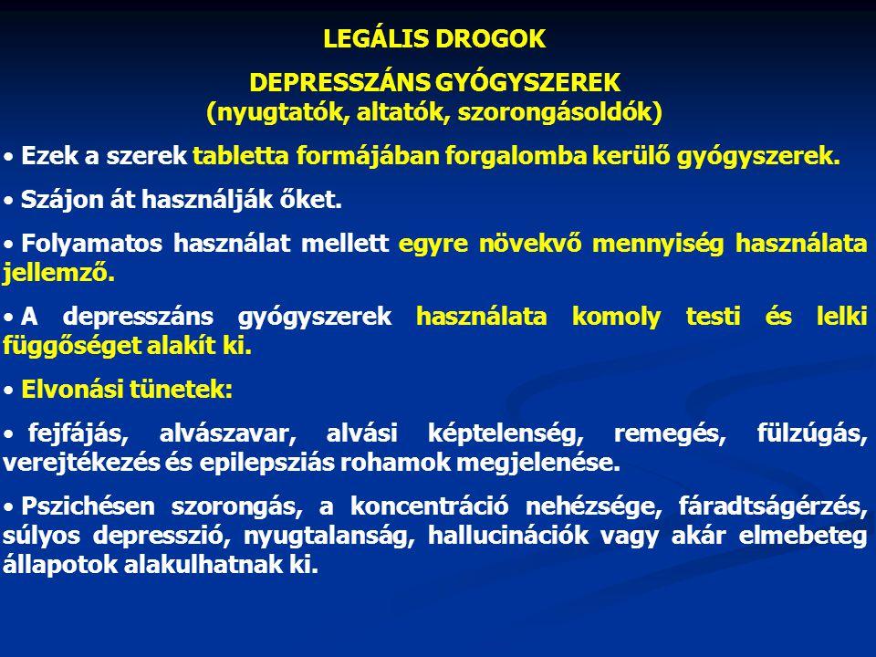 LEGÁLIS DROGOK DEPRESSZÁNS GYÓGYSZEREK (nyugtatók, altatók, szorongásoldók) Ezeket a szereket elsősorban nyugtató, szorongásoldó hatásuk miatt használják.