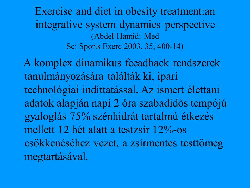 Exercise and diet in obesity treatment:an integrative system dynamics perspective (Abdel-Hamid: Med Sci Sports Exerc 2003, 35, 400-14) A komplex dinam