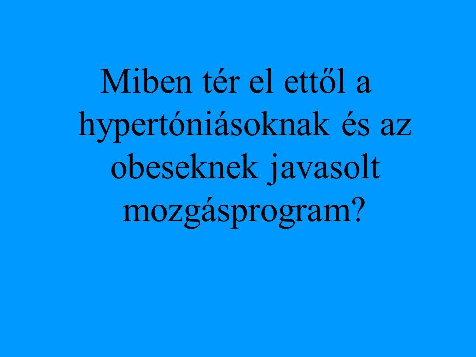 Miben tér el ettől a hypertóniásoknak és az obeseknek javasolt mozgásprogram?