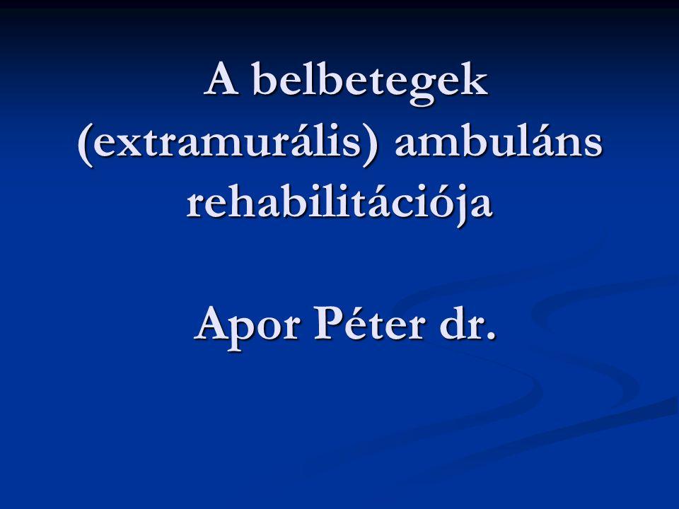 A belbetegek (extramurális) ambuláns rehabilitációja Apor Péter dr. A belbetegek (extramurális) ambuláns rehabilitációja Apor Péter dr.