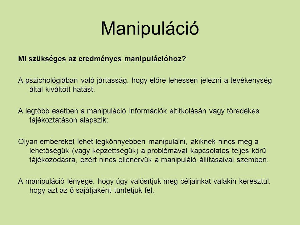 Manipuláció Mi szükséges az eredményes manipulációhoz.