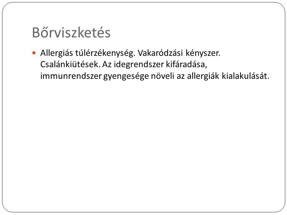 Bőrviszketés Allergiás túlérzékenység. Vakaródzási kényszer. Csalánkiütések. Az idegrendszer kifáradása, immunrendszer gyengesége növeli az allergiák