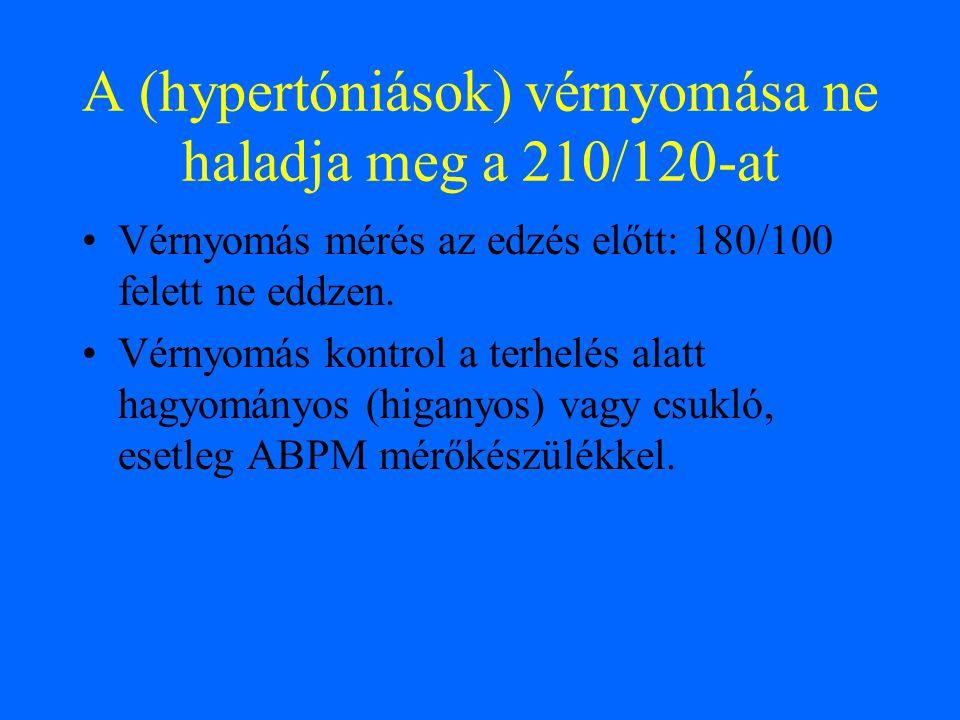A (hypertóniások) vérnyomása ne haladja meg a 210/120-at Vérnyomás mérés az edzés előtt: 180/100 felett ne eddzen. Vérnyomás kontrol a terhelés alatt