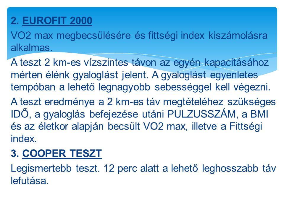 2. EUROFIT 2000 VO2 max megbecsülésére és fittségi index kiszámolásra alkalmas. A teszt 2 km-es vízszintes távon az egyén kapacitásához mérten élénk g