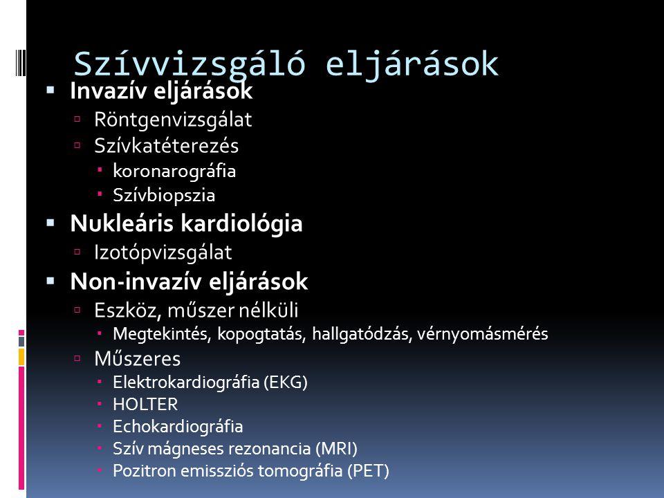 Szívvizsgáló eljárások  Invazív eljárások  Röntgenvizsgálat  Szívkatéterezés  koronarográfia  Szívbiopszia  Nukleáris kardiológia  Izotópvizsgá