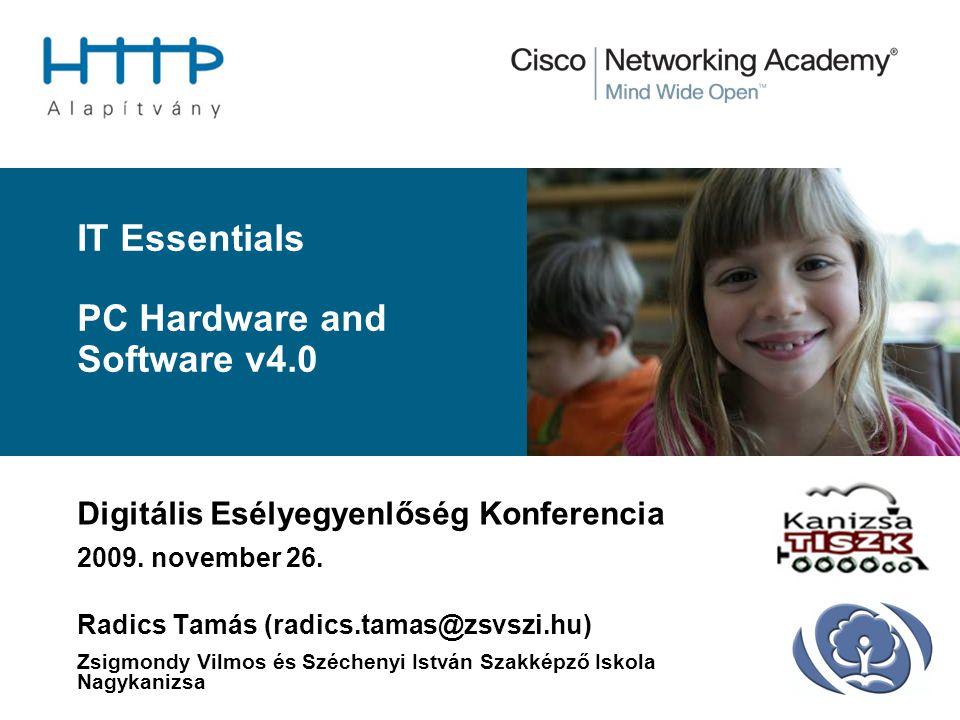2 IT Essentials: PC Hardware and Software v4.0 Témakörök  Az ITE kurzus jellemzői  Megszerezhető minősítések  A kurzus szerkezete  Eszközfeltételek  Virtuális segédeszközök  ITE helye az informatikai oktatásban  Saját tapasztalatok  ITE akadémia indítása