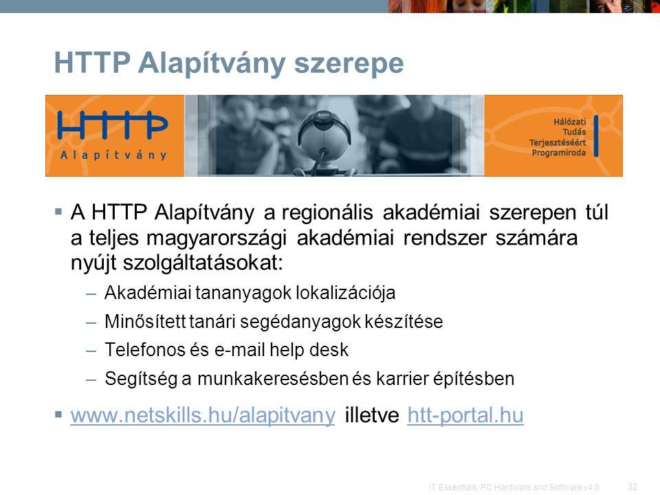 32 IT Essentials: PC Hardware and Software v4.0 HTTP Alapítvány szerepe  A HTTP Alapítvány a regionális akadémiai szerepen túl a teljes magyarországi