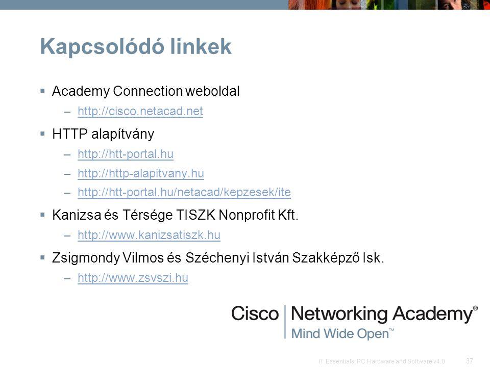 37 IT Essentials: PC Hardware and Software v4.0 Kapcsolódó linkek  Academy Connection weboldal –http://cisco.netacad.nethttp://cisco.netacad.net  HT