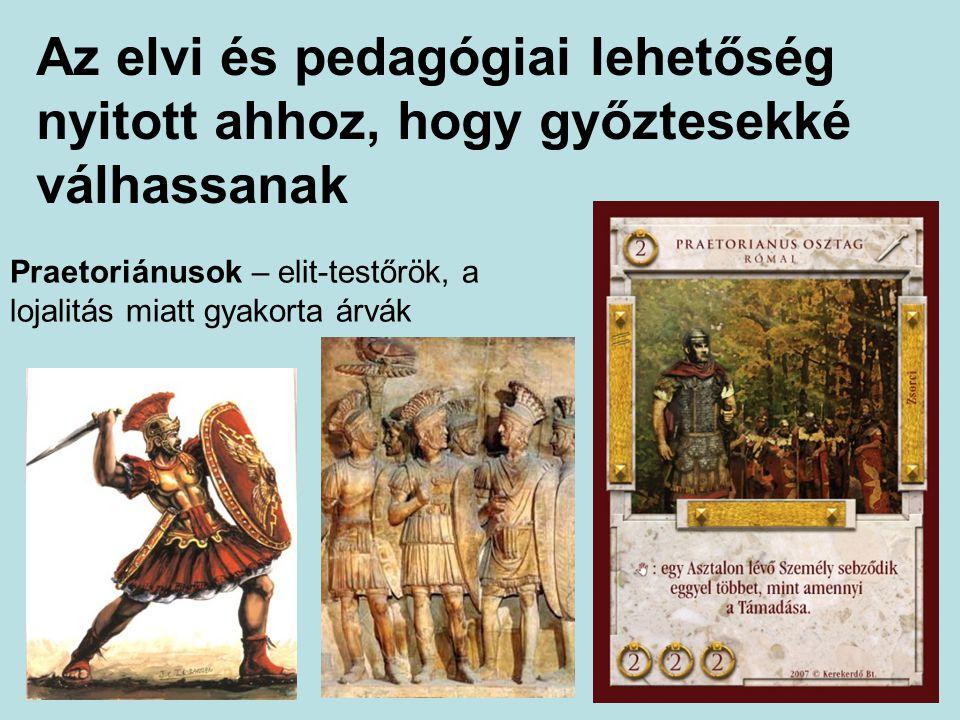 Az elvi és pedagógiai lehetőség nyitott ahhoz, hogy győztesekké válhassanak Praetoriánusok – elit-testőrök, a lojalitás miatt gyakorta árvák