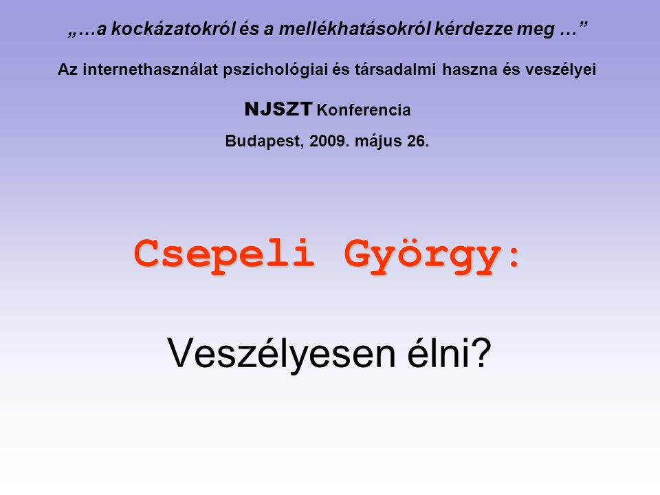 """Csepeli György : Csepeli György : Veszélyesen élni? """"…a kockázatokról és a mellékhatásokról kérdezze meg …"""" Az internethasználat pszichológiai és társ"""