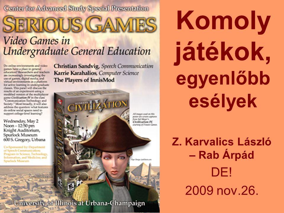 Komoly játékok, egyenlőbb esélyek Z. Karvalics László – Rab Árpád DE! 2009 nov.26.