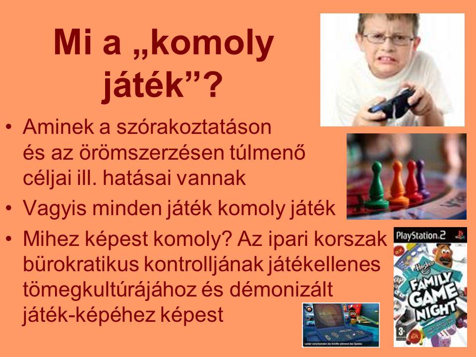 Serious Game Iniciative http://www.seriousgames.org/ Küldetésnyilatkozata: Termékeny kapcsolatok kiépítése az elektronikus játékipar és a játékokat oktatási képzési egészségügyi vagy közpolitikai projektekben felhasználók között