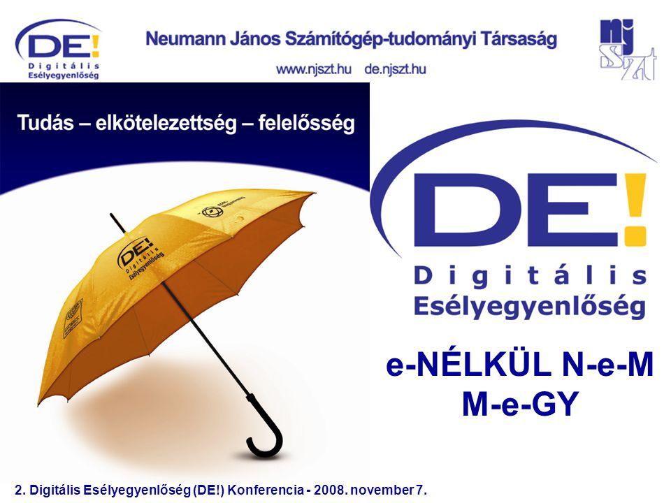 2. Digitális Esélyegyenlőség (DE!) Konferencia - 2008. november 7. e-NÉLKÜL N-e-M M-e-GY