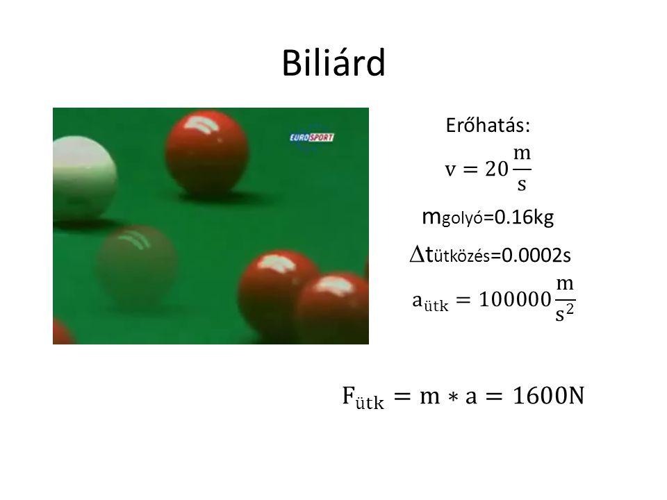 Biliárd Erőhatás: m golyó =0.16kg  t ütközés =0.0002s
