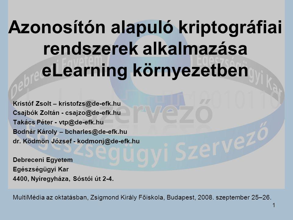 1 Azonosítón alapuló kriptográfiai rendszerek alkalmazása eLearning környezetben Kristóf Zsolt – kristofzs@de-efk.hu Csajbók Zoltán - csajzo@de-efk.hu Takács Péter - vtp@de-efk.hu Bodnár Károly – bcharles@de-efk.hu dr.