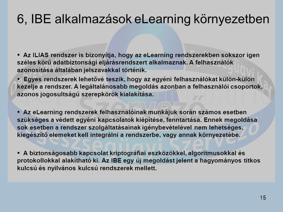 15 6, IBE alkalmazások eLearning környezetben  Az ILIAS rendszer is bizonyítja, hogy az eLearning rendszerekben sokszor igen széles körű adatbiztonsági eljárásrendszert alkalmaznak.