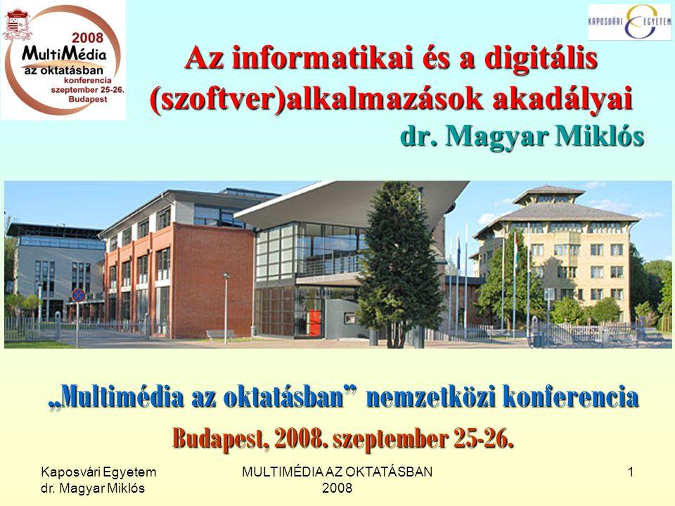 Kaposvári Egyetem dr. Magyar Miklós MULTIMÉDIA AZ OKTATÁSBAN 2008 1 Az informatikai és a digitális (szoftver)alkalmazások akadályai dr. Magyar Miklós