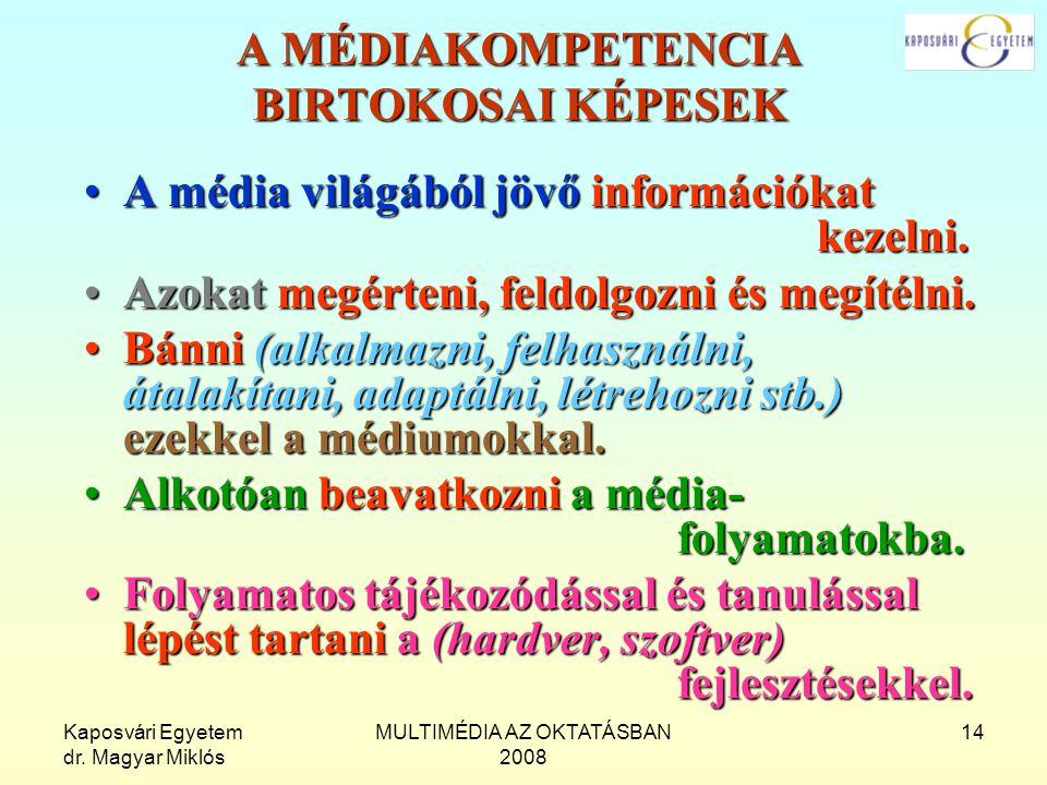 Kaposvári Egyetem dr. Magyar Miklós MULTIMÉDIA AZ OKTATÁSBAN 2008 14 A MÉDIAKOMPETENCIA BIRTOKOSAI KÉPESEK A média világából jövő információkat kezeln