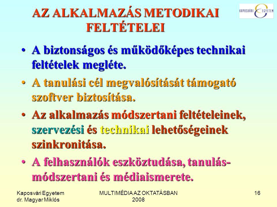 Kaposvári Egyetem dr. Magyar Miklós MULTIMÉDIA AZ OKTATÁSBAN 2008 16 AZ ALKALMAZÁS METODIKAI FELTÉTELEI A biztonságos és működőképes technikai feltéte