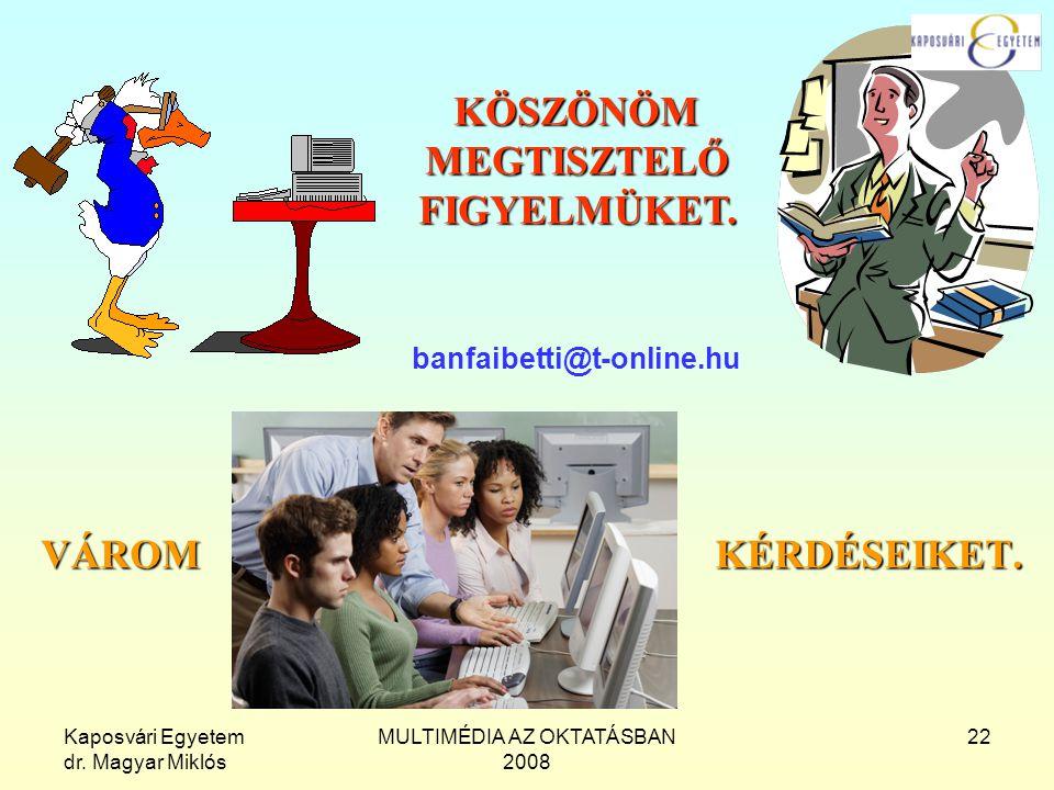 Kaposvári Egyetem dr. Magyar Miklós MULTIMÉDIA AZ OKTATÁSBAN 2008 22 VÁROMKÉRDÉSEIKET. VÁROM KÉRDÉSEIKET. KÖSZÖNÖMMEGTISZTELŐFIGYELMÜKET. banfaibetti@