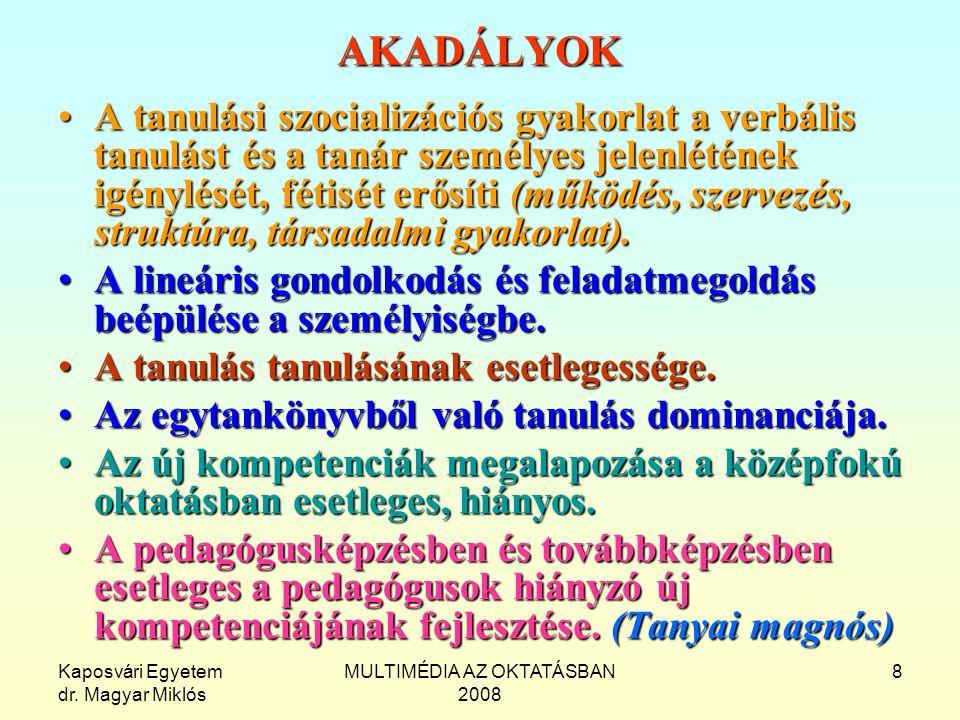 Kaposvári Egyetem dr. Magyar Miklós MULTIMÉDIA AZ OKTATÁSBAN 2008 8 AKADÁLYOK A tanulási szocializációs gyakorlat a verbális tanulást és a tanár szemé
