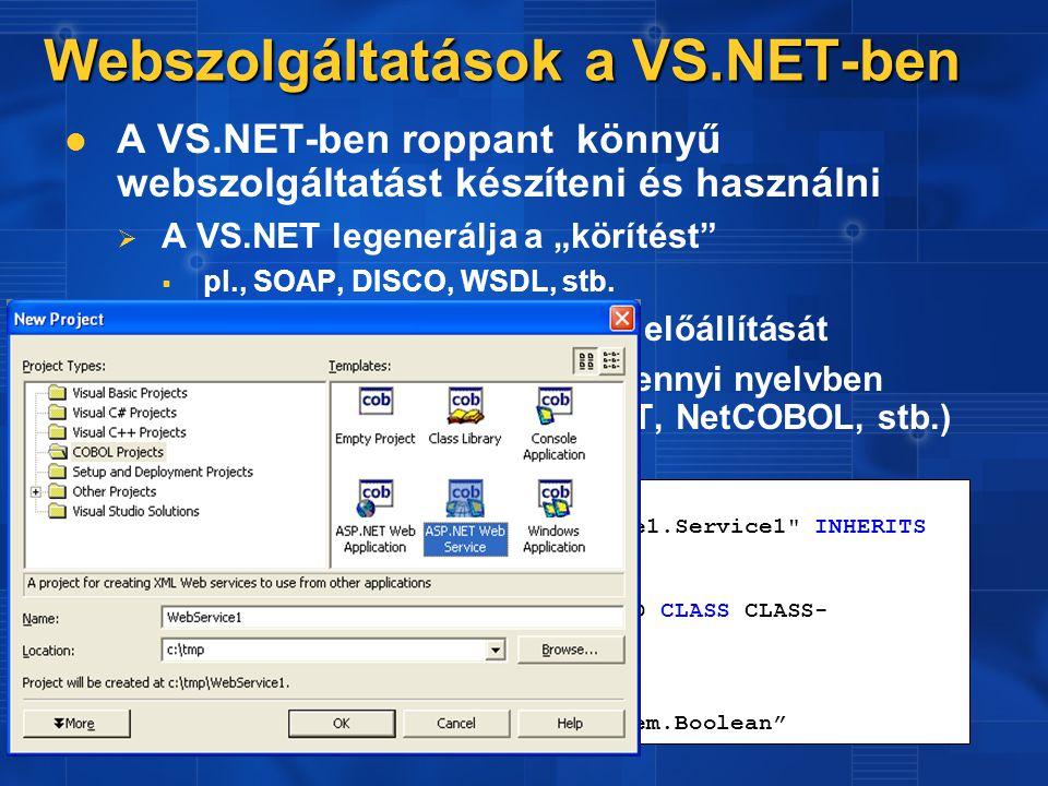 """Webszolgáltatások a VS.NET-ben A VS.NET-ben roppant könnyű webszolgáltatást készíteni és használni   A VS.NET legenerálja a """"körítést   pl., SOAP, DISCO, WSDL, stb."""