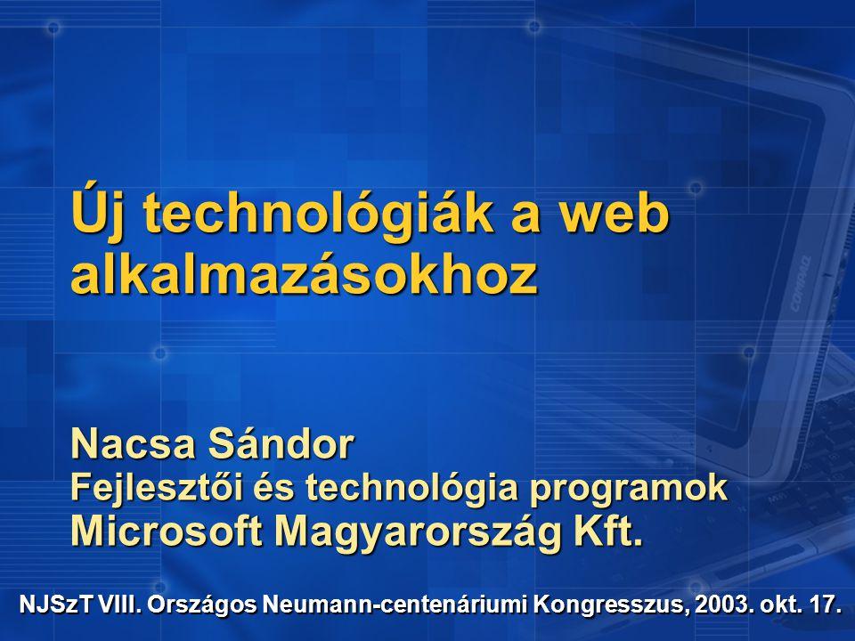 Új technológiák a web alkalmazásokhoz Nacsa Sándor Fejlesztői és technológia programok Microsoft Magyarország Kft.