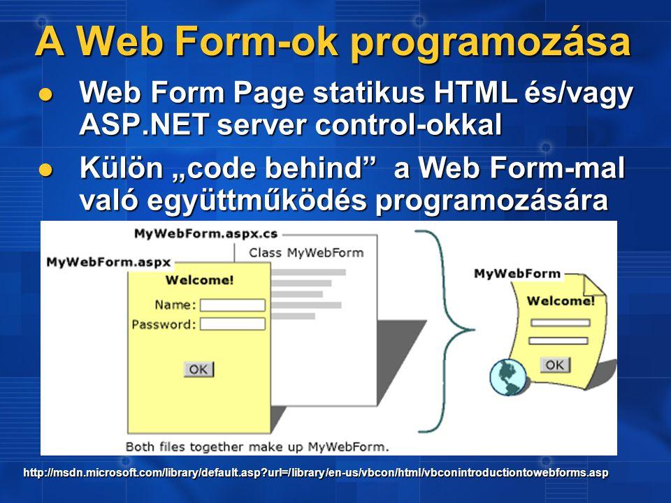 """A Web Form-ok programozása Web Form Page statikus HTML és/vagy ASP.NET server control-okkal Web Form Page statikus HTML és/vagy ASP.NET server control-okkal Külön """"code behind a Web Form-mal való együttműködés programozására Külön """"code behind a Web Form-mal való együttműködés programozására http://msdn.microsoft.com/library/default.asp url=/library/en-us/vbcon/html/vbconintroductiontowebforms.asp"""