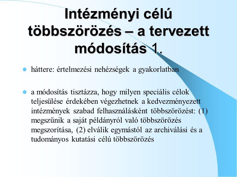 Intézményi célú többszörözés – a tervezett módosítás 1.