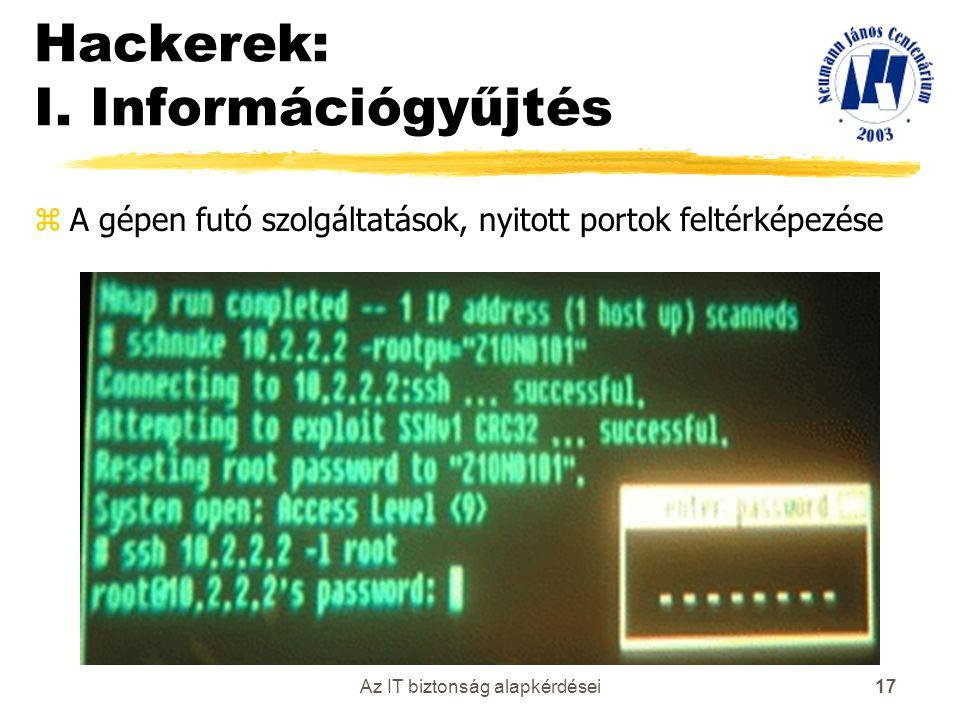 Az IT biztonság alapkérdései 17 Hackerek: I. Információgyűjtés zA gépen futó szolgáltatások, nyitott portok feltérképezése