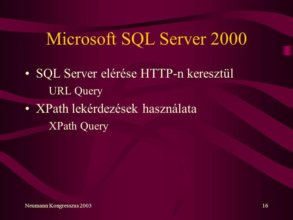 Neumann Kongresszus 200316 Microsoft SQL Server 2000 SQL Server elérése HTTP-n keresztül URL Query XPath lekérdezések használata XPath Query
