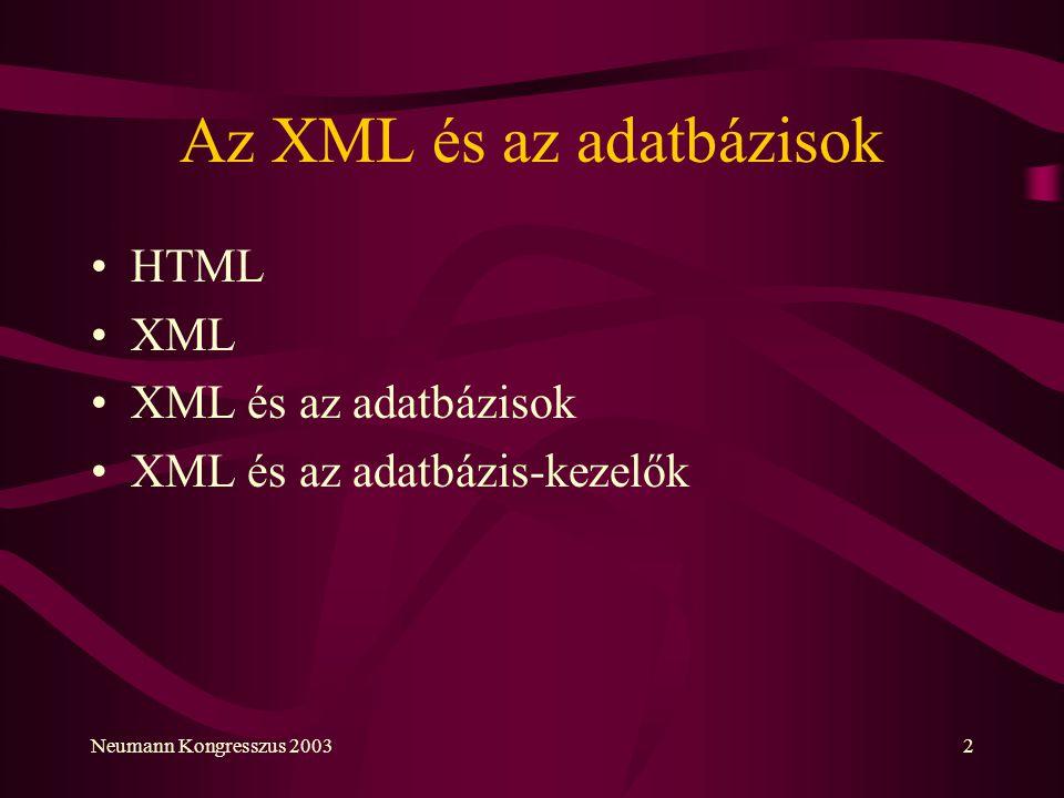 Neumann Kongresszus 20032 Az XML és az adatbázisok HTML XML XML és az adatbázisok XML és az adatbázis-kezelők