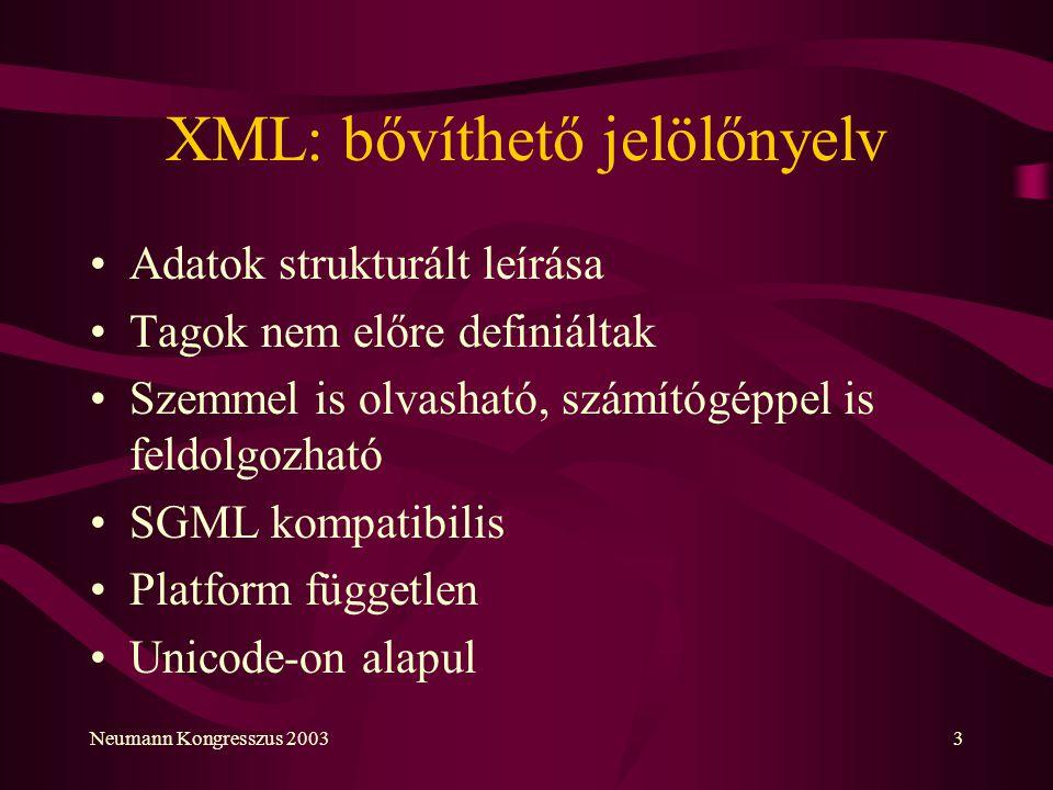 Neumann Kongresszus 20033 XML: bővíthető jelölőnyelv Adatok strukturált leírása Tagok nem előre definiáltak Szemmel is olvasható, számítógéppel is fel