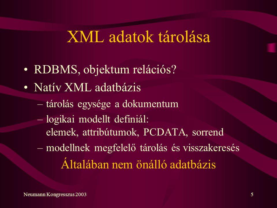 Neumann Kongresszus 20035 XML adatok tárolása RDBMS, objektum relációs? Natív XML adatbázis –tárolás egysége a dokumentum –logikai modellt definiál: e