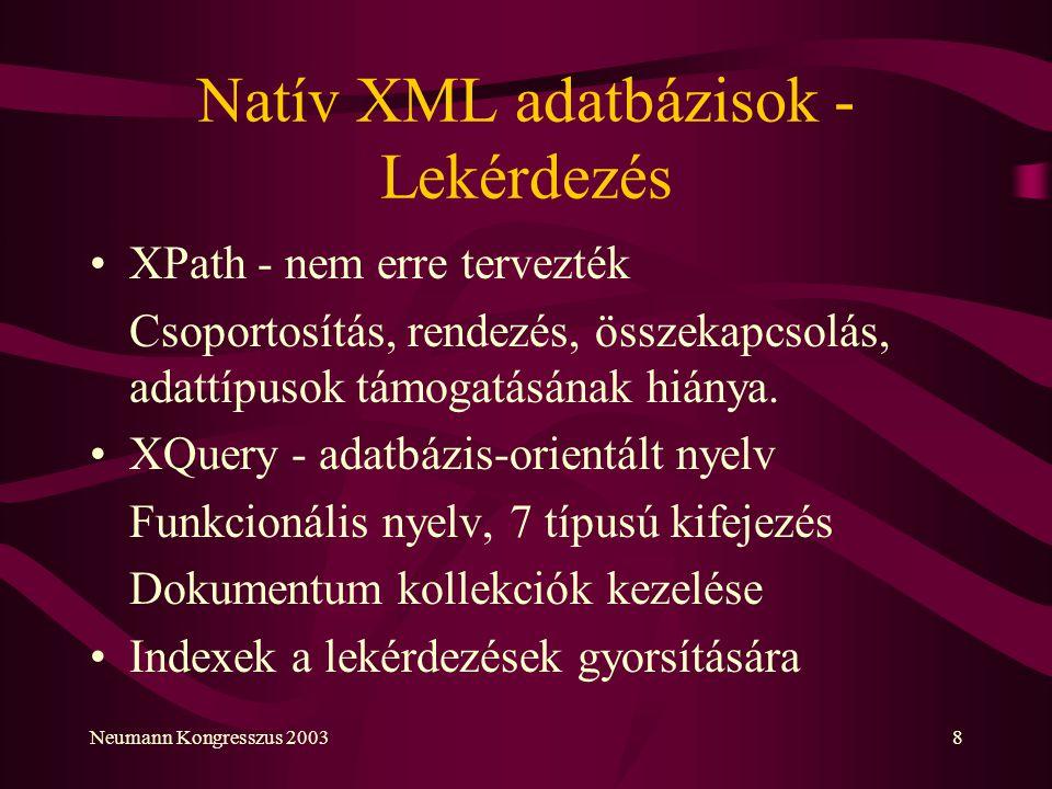 Neumann Kongresszus 20038 Natív XML adatbázisok - Lekérdezés XPath - nem erre tervezték Csoportosítás, rendezés, összekapcsolás, adattípusok támogatás