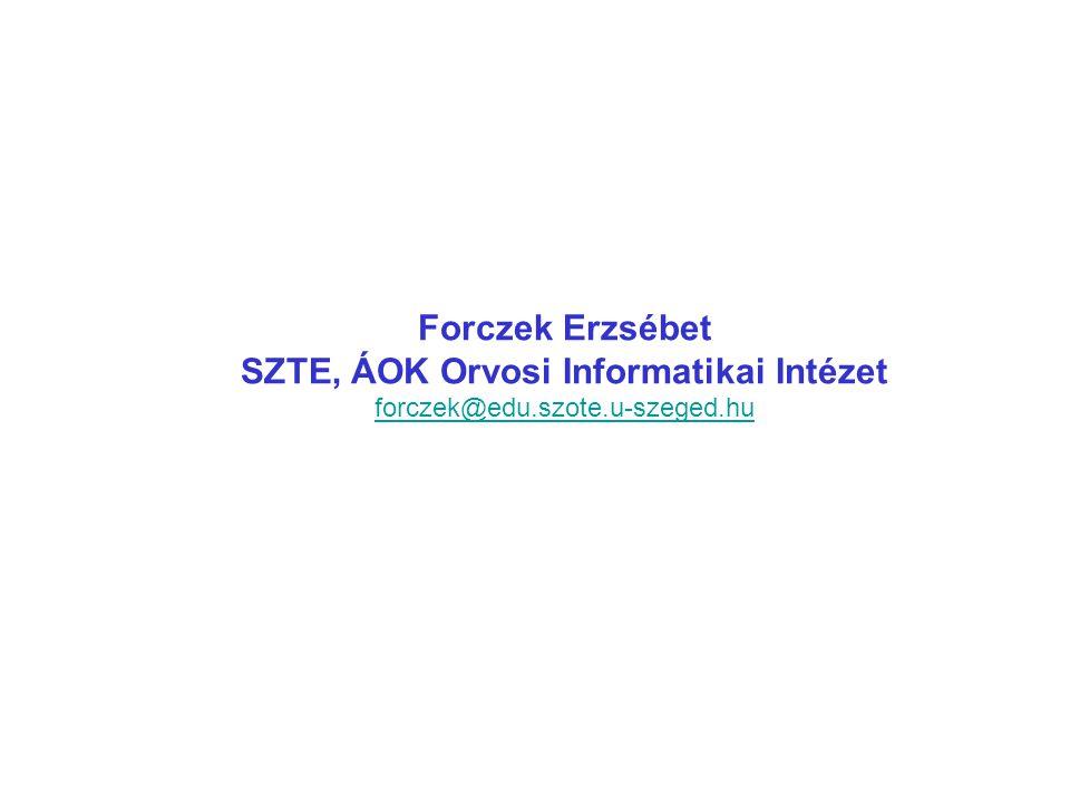 Forczek Erzsébet SZTE, ÁOK Orvosi Informatikai Intézet forczek@edu.szote.u-szeged.hu