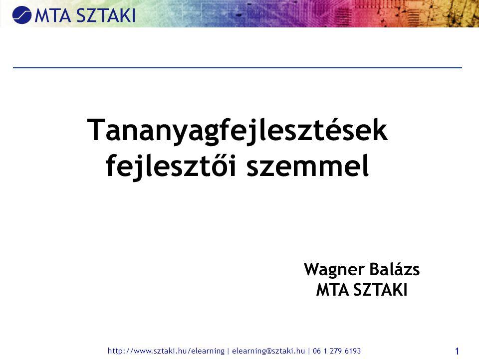 http://www.sztaki.hu/elearning | elearning@sztaki.hu | 06 1 279 6193 1 Tananyagfejlesztések fejlesztői szemmel Wagner Balázs MTA SZTAKI
