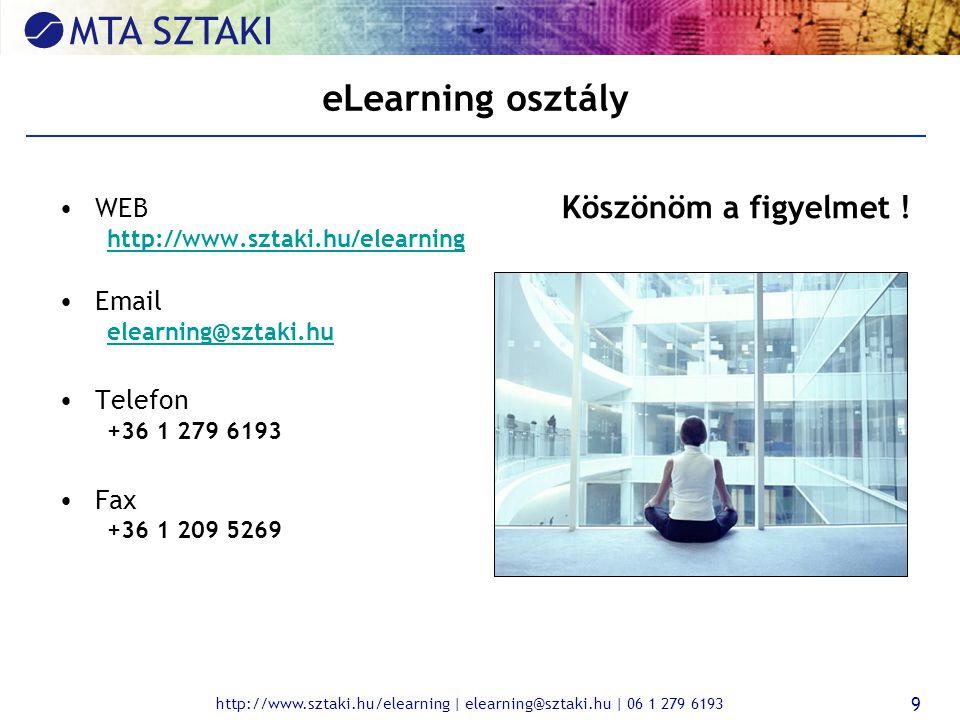 http://www.sztaki.hu/elearning | elearning@sztaki.hu | 06 1 279 6193 9 eLearning osztály WEB http://www.sztaki.hu/elearning Email elearning@sztaki.hu Telefon +36 1 279 6193 Fax +36 1 209 5269 Köszönöm a figyelmet !