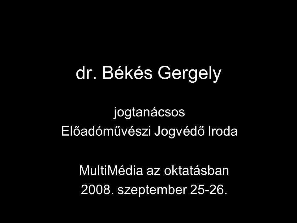 dr. Békés Gergely jogtanácsos Előadóművészi Jogvédő Iroda MultiMédia az oktatásban 2008. szeptember 25-26.