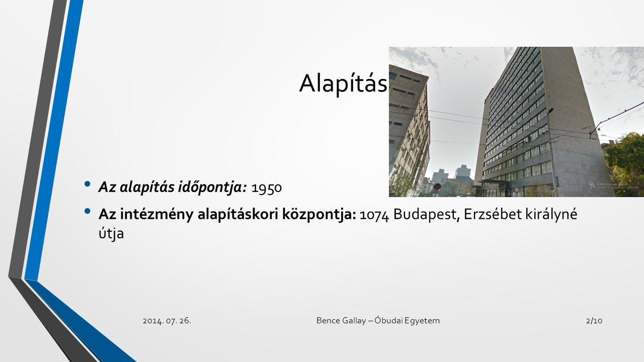 Alapítás Az alapítás időpontja: 1950 Az intézmény alapításkori központja: 1074 Budapest, Erzsébet királyné útja 2014. 07. 26.Bence Gallay – Óbudai Egy