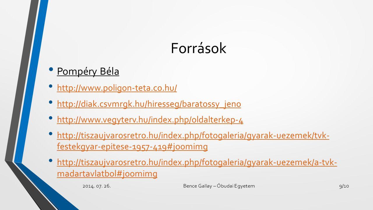 Források Pompéry Béla http://www.poligon-teta.co.hu/ http://diak.csvmrgk.hu/hiresseg/baratossy_jeno http://www.vegyterv.hu/index.php/oldalterkep-4 htt