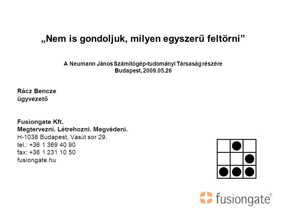 """""""Nem is gondoljuk, milyen egyszerű feltörni A Neumann János Számítógép-tudományi Társaság részére Budapest, 2009.05.26 Rácz Bencze ügyvezető Fusiongate Kft."""