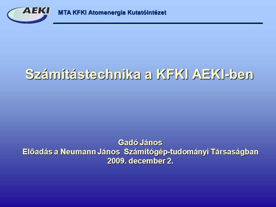 MTA KFKI Atomenergia Kutatóintézet Számítástechnika a KFKI AEKI-ben Gadó János Előadás a Neumann János Számítógép-tudományi Társaságban 2009.