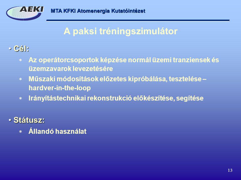 MTA KFKI Atomenergia Kutatóintézet 13 Cél: Cél:  Az operátorcsoportok képzése normál üzemi tranziensek és üzemzavarok levezetésére  Műszaki módosítások előzetes kipróbálása, tesztelése – hardver-in-the-loop  Irányítástechnikai rekonstrukció előkészítése, segítése Státusz: Státusz:  Állandó használat A paksi tréningszimulátor