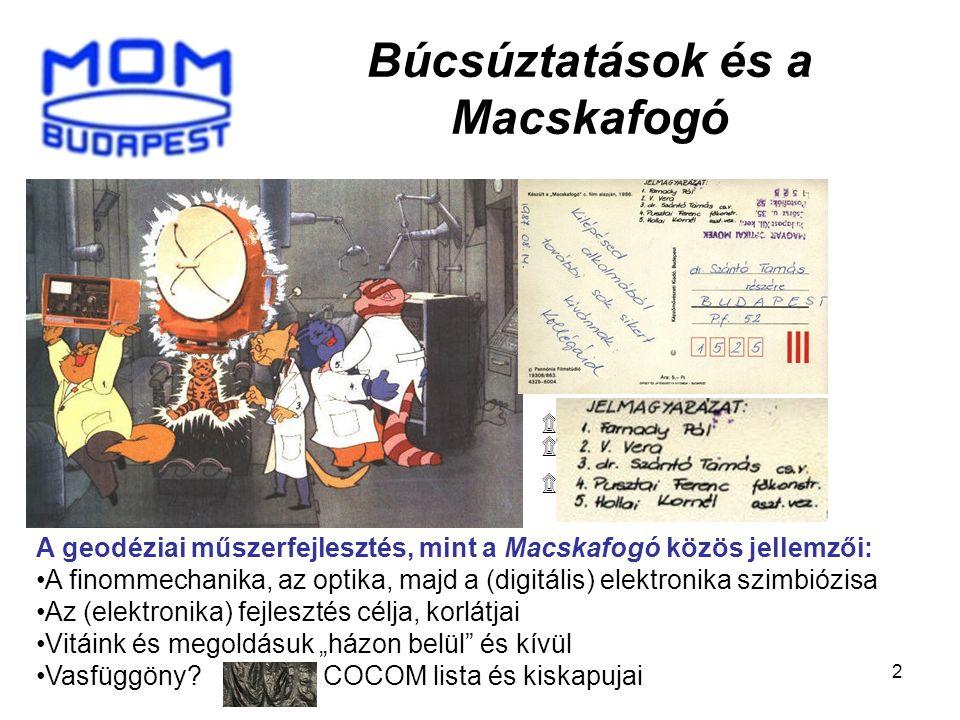 2 Búcsúztatások és a Macskafogó A geodéziai műszerfejlesztés, mint a Macskafogó közös jellemzői: A finommechanika, az optika, majd a (digitális) elekt