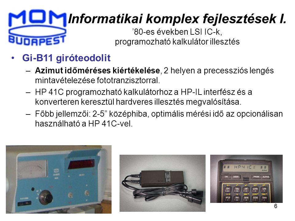 6 Informatikai komplex fejlesztések I. '80-es években LSI IC-k, programozható kalkulátor illesztés Gi-B11 giróteodolit –Azimut időméréses kiértékelése