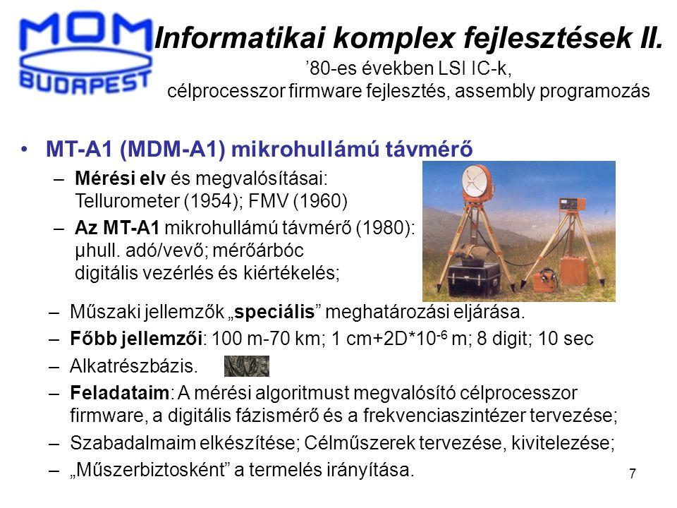 7 Informatikai komplex fejlesztések II. '80-es években LSI IC-k, célprocesszor firmware fejlesztés, assembly programozás MT-A1 (MDM-A1) mikrohullámú t